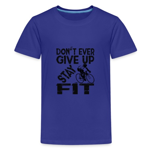 Don't ever give up - stay fit - Kids' Premium T-Shirt