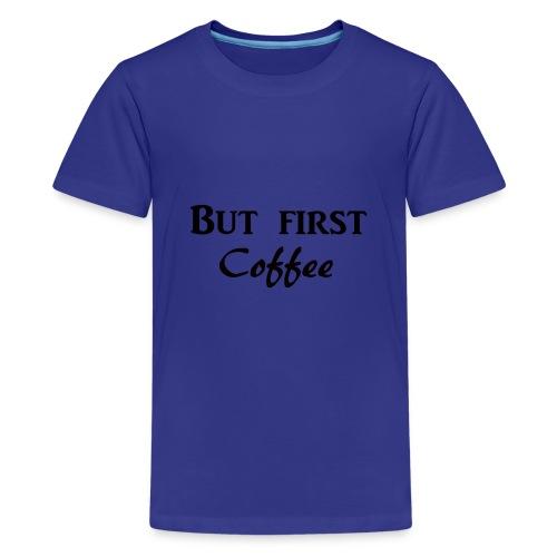 But first COFFEE - Kids' Premium T-Shirt