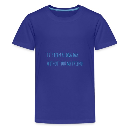 It's been a long day without you my friend - Kids' Premium T-Shirt