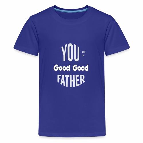 You're a Good Good Father Art - Kids' Premium T-Shirt