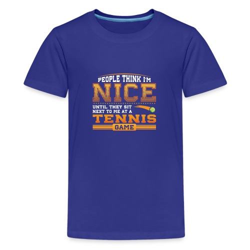 People think I am Nice until they sit next to me at a Tennis Game - Kids' Premium T-Shirt