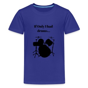 If Only I had drums... - Kids' Premium T-Shirt