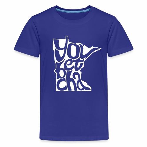 You Betcha - Kids' Premium T-Shirt