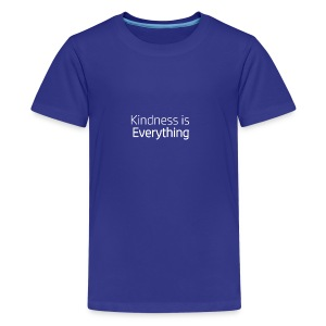 Kindness Is Everything - Kids' Premium T-Shirt