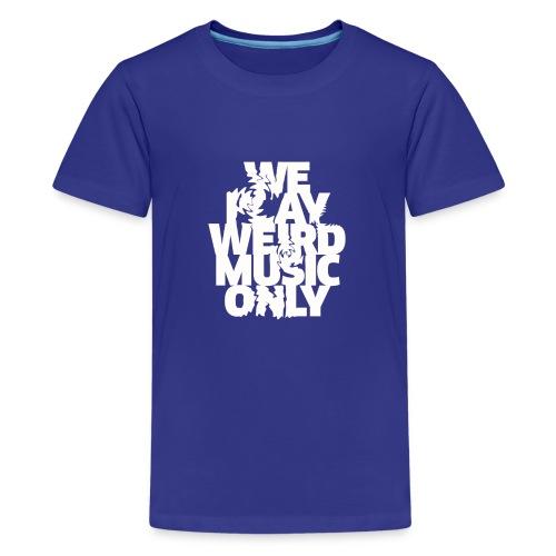 We play weird music only - Kids' Premium T-Shirt