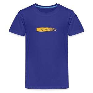 Sign Me Up - Kids' Premium T-Shirt