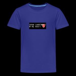 stop looking at my ass - Kids' Premium T-Shirt