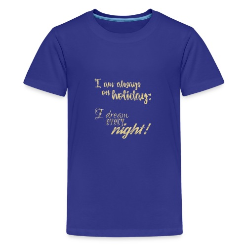 Always on Holiday: Dream Every Night Vintage Text - Kids' Premium T-Shirt