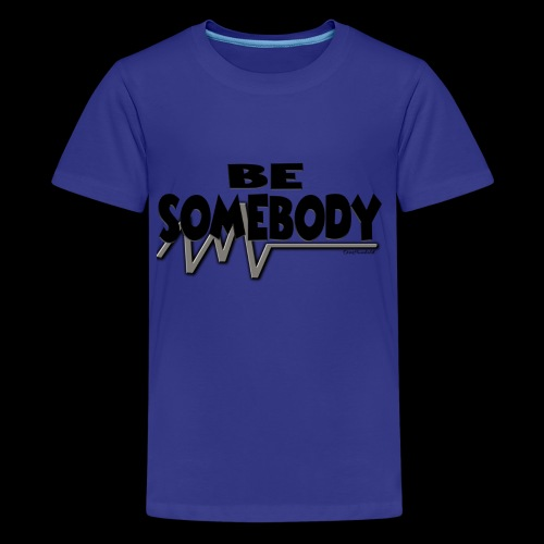 Be somebody - Kids' Premium T-Shirt