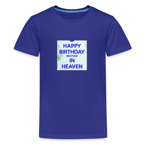 Happy Birthday Brother in Heaven - Kids' Premium T-Shirt