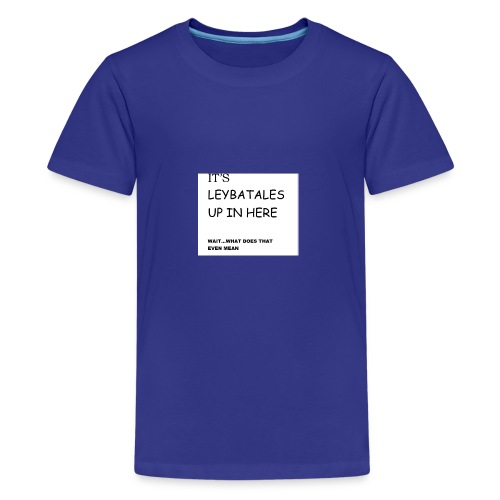 its leybatales up in here product - Kids' Premium T-Shirt