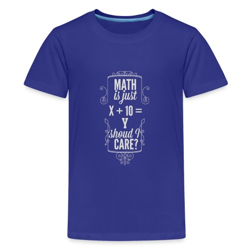 Math is just X 10 Y Should I care T Shirt - Kids' Premium T-Shirt