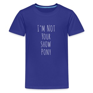 Im Not Your Show Pony - Kids' Premium T-Shirt