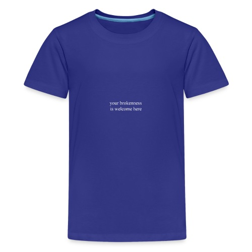 Your Brokenness is Welcome Here - Kids' Premium T-Shirt