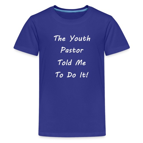 The Youth Pastor told me to do it! - Kids' Premium T-Shirt