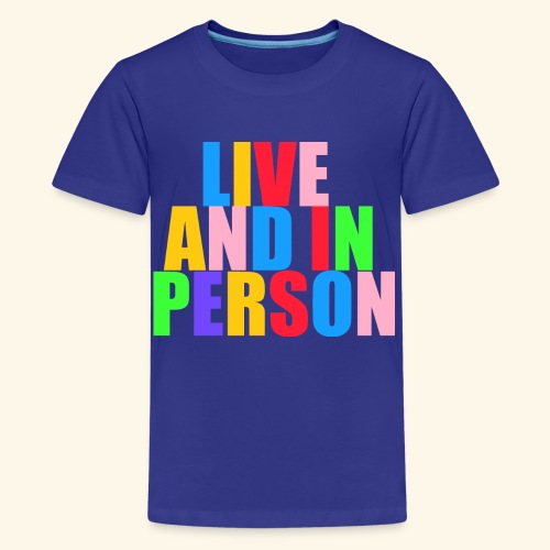 live and in person - Kids' Premium T-Shirt