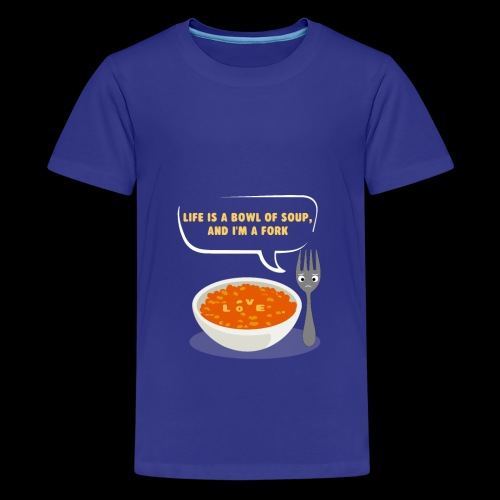 Life is a Bowl of Soup, and I'm a fork | Love Life - Kids' Premium T-Shirt