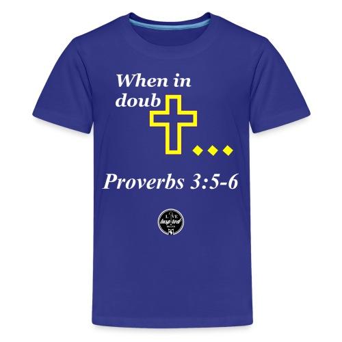 When in doubt... Proverbs 3:5-6 - Kids' Premium T-Shirt