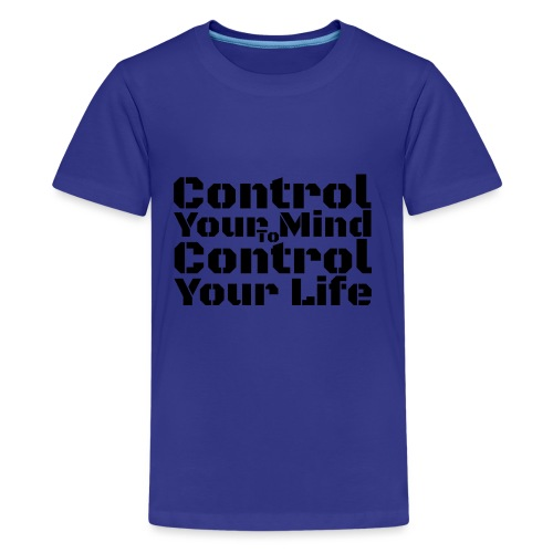 Control Your Mind To Control Your Life - Black - Kids' Premium T-Shirt