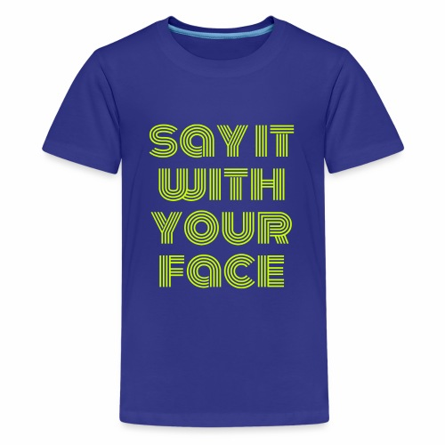 say it with your face - Kids' Premium T-Shirt
