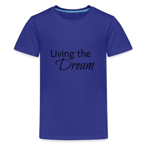 Living the Dream - Kids' Premium T-Shirt