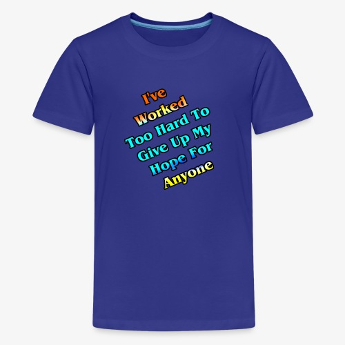 Worked Too Hard To Give Up My Hope - Kids' Premium T-Shirt