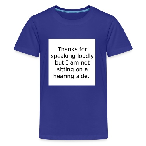 THANKS FOR SPEAKING LOUDLY BUT I AM NOT SITTING... - Kids' Premium T-Shirt