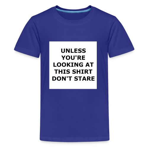 UNLESS YOU'RE LOOKING AT THIS SHIRT, DON'T STARE. - Kids' Premium T-Shirt