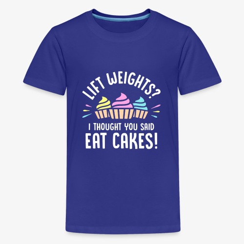Lift Weights? I Thought You Said Eat Cakes! - Kids' Premium T-Shirt