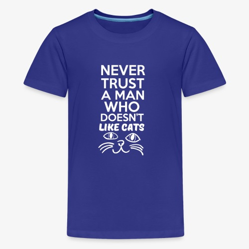 NEVER TRUST A MAN WHO DOESN'T LIKE CATS - Kids' Premium T-Shirt