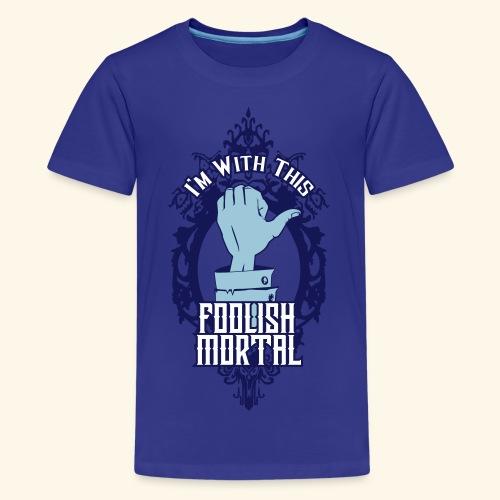 I'm With This Foolish Mortal - Kids' Premium T-Shirt