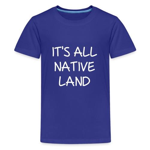 It's All Native Land - Kids' Premium T-Shirt