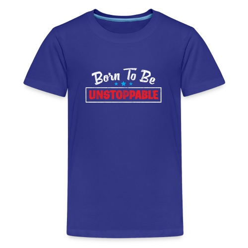 Born To Be Unstoppable - Kids' Premium T-Shirt