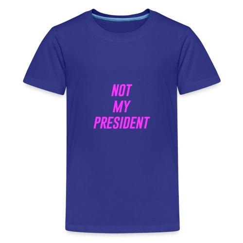 Not My President - Kids' Premium T-Shirt