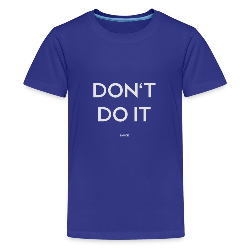 Don't Do It - Kids' Premium T-Shirt