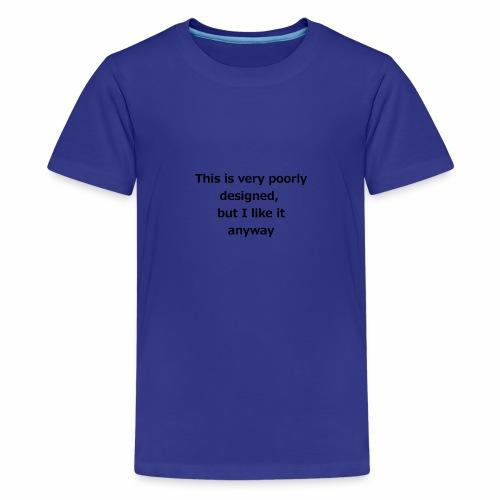 poorlyDesigned - Kids' Premium T-Shirt