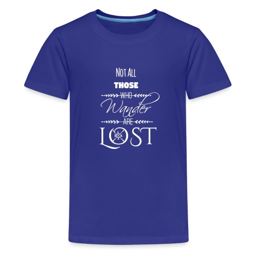 Not All Those Who Wander Are Lost ~ White - Kids' Premium T-Shirt