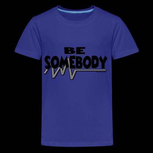 Be somebody - Kids' Premium T-Shirt