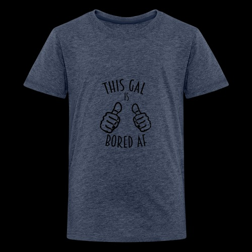 This Gal Is Bored As F*#k - Kids' Premium T-Shirt