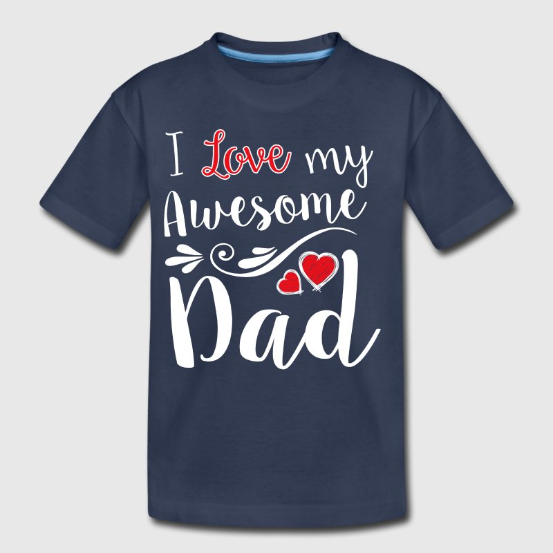 I Love My Awesome Dad T-Shirt - Kids' Premium T-Shirt