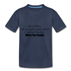 life`s hard - Kids' Premium T-Shirt