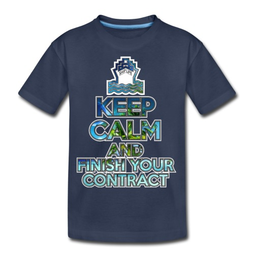 SHIPLIFE - KEEP CALM AND FINISH YOUR CONTRACT - Kids' Premium T-Shirt