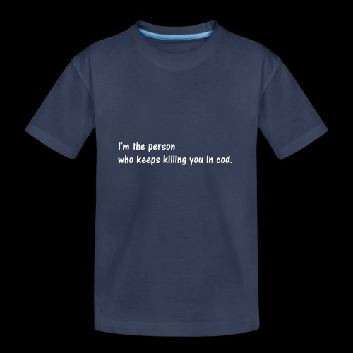 I'm the person who keeps killing you in cod. - Kids' Premium T-Shirt