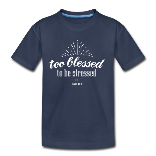 Too blessed to be stressed - Kids' Premium T-Shirt