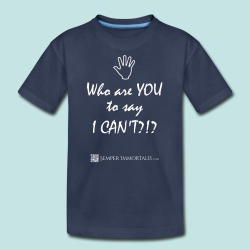 You say I can't? (white) - Kids' Premium T-Shirt
