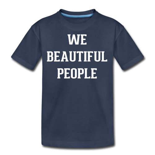 We Beautiful People - Kids' Premium T-Shirt
