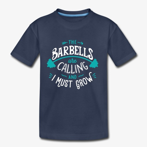 The Barbells Are Calling And I Must Grow - Kids' Premium T-Shirt