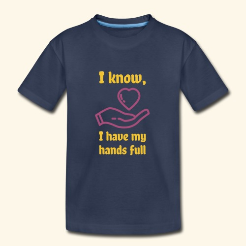 I know, I have my hands full - Kids' Premium T-Shirt