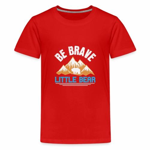 Be brave little bear - Kids' Premium T-Shirt
