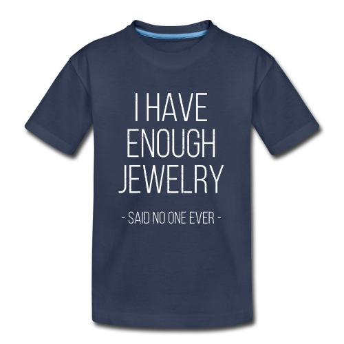I have enough jewelry - said no one ever! - Kids' Premium T-Shirt